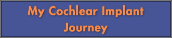 My Cochlear Implant Journey